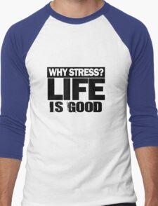 Why Stress life is good Men's Baseball ¾ T-Shirt