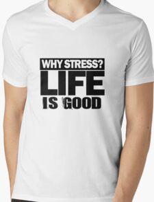 Why Stress life is good Mens V-Neck T-Shirt