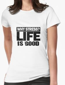Why Stress life is good Womens Fitted T-Shirt