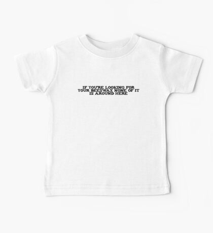 If you're looking for your beeswax none of it is around here Baby Tee