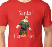 Santa! I Know Him! Unisex T-Shirt