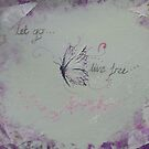 Let Go, Live Free by lissygrace