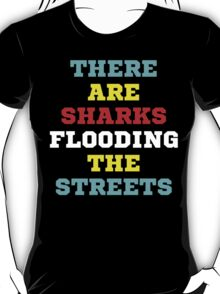 there are sharks flooding the streets T-Shirt