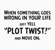 "Just yell ""Plot Twist!"" t-shirts & stickers (v2) by Zero Dean by Zero Dean"