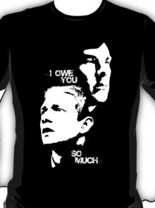 I owe you so much T-Shirt