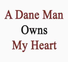 A Dane Man Owns My Heart  by supernova23