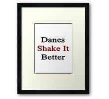 Danes Shake It Better  Framed Print