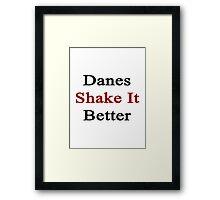 Danes Shake It Better  Framed Print