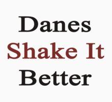 Danes Shake It Better  by supernova23