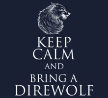 Keep Calm, Bring A Direwolf by FANATEE
