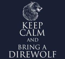Keep Calm, Bring A Direwolf by FANATEE