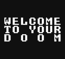 Welcome to Your Doom! by JDNoodles