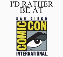 I'd Rather Be At Comic-Con by Mikayla Dawson