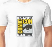 Not At Comic Con... Unisex T-Shirt