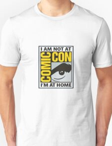 Not At Comic Con... T-Shirt