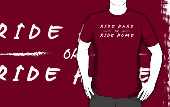 Ride Hard or Ride Home (dark) by KraPOW