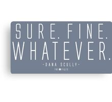 Sure. Fine. Whatever.  Canvas Print