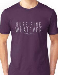 Sure. Fine. Whatever.  Unisex T-Shirt