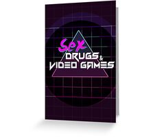 Sex, Drugs & Video Games Greeting Card