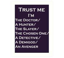 Trust Me, I'm ______ Art Print