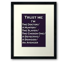 Trust Me, I'm ______ Framed Print
