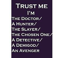 Trust Me, I'm ______ Photographic Print