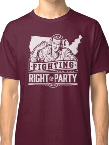 Fighting for the Right to Party Classic T-Shirt
