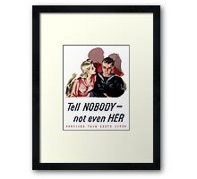 Tell Nobody -- Not Even Her. Careless Talk Costs Lives Framed Print