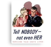 Tell Nobody -- Not Even Her. Careless Talk Costs Lives Canvas Print
