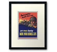 They're Fighting Harder Than Ever, Are You Buying More War Bonds Than Ever? Framed Print