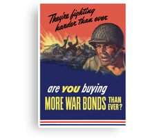 They're Fighting Harder Than Ever, Are You Buying More War Bonds Than Ever? Canvas Print