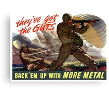 They've Got The Guts -- Back 'Em Up With More Metal Canvas Print