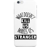 What Doesn't Kill Us Makes Us Stranger iPhone Case/Skin