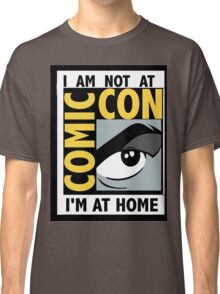 I'm Not At Comic Con Classic T-Shirt