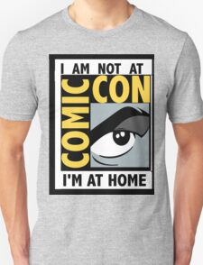I'm Not At Comic Con T-Shirt