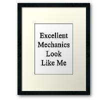 Excellent Mechanics Look Like Me Framed Print