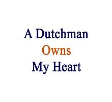 A Dutchman Owns My Heart  Photographic Print