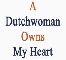 A Dutchwoman Owns My Heart  by supernova23