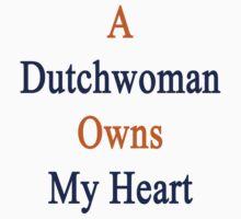 A Dutchwoman Owns My Heart  by supernova23