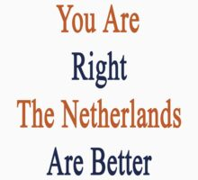 You Are Right The Netherlands Are Better  by supernova23