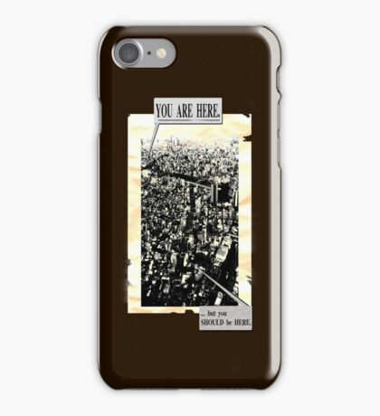 You are here. ...but you SHOULD be HERE. iPhone Case/Skin