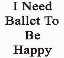 I Need Ballet To Be Happy  by supernova23