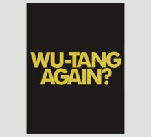 WUTANG AGAIN? by kimburlehh