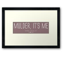 Mulder, it's me. Framed Print