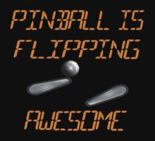 PINBALL IS FLIPPING AWESOME! Your shirt says so!  by Sharon Murphy