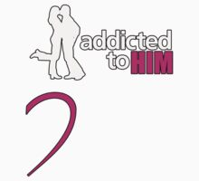 Addicted To HIM by daleos