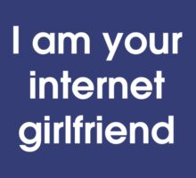 I Am Your Internet Girlfriend by LukeSimms
