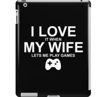 i love it when my wife lets me play games iPad Case/Skin