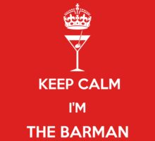 KEEP CALM I'M THE BARMAN!!! by karmadesigner