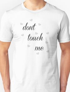 Don't touch me. Unisex T-Shirt